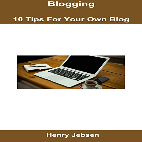 Blogging: 10 Tips for Your Own Blog cover art