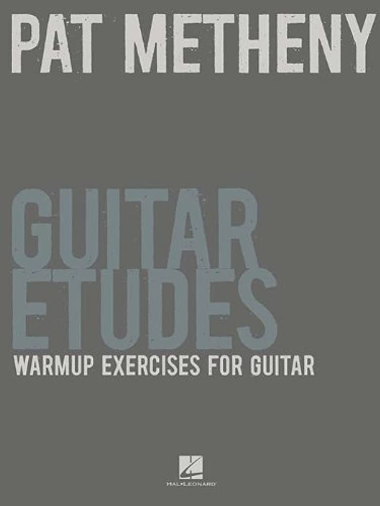 謝罪膜確かなPat Metheny Guitar Etudes: Warm-Up Exercises for Guitar (English Edition)