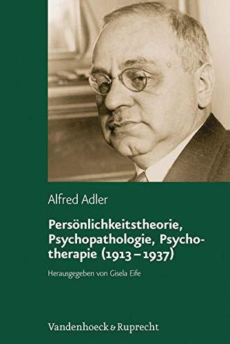 Persönlichkeitstheorie, Psychopathologie, Psychotherapie (1913 - 1937) (Alfred Adler Studienausgabe) (Alfred Adler Studienausgabe: Bei Abnahme der Reihe 10% Ermäßigung, Band 3)