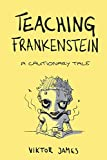 Teaching Frankenstein: A Cautionary Tale