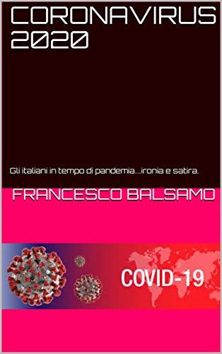 CORONAVIRUS 2020: Gli italiani in tempo di pandemia....ironia e satira. (Italian Edition)