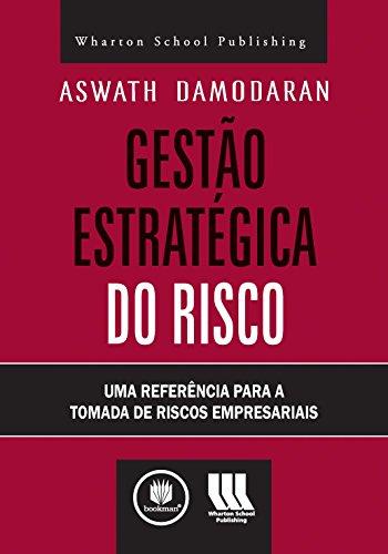 Gestão Estratégica do Risco: Uma Referência para a Tomada de Riscos Empresariais
