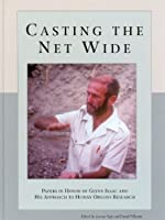 Casting the Net Wide: Papers in Honor of Glynn Isaac and His Approach to Human Origins Research (American School of Prehistoric Research Monograph)