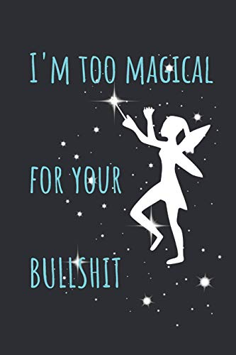 I'm Too Magical For Your Bullshit: Notebook Journal. Fairy Casting Magic With Wand.