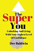 The Super You: Unlocking and Living With Your Highest Level Of Confidence