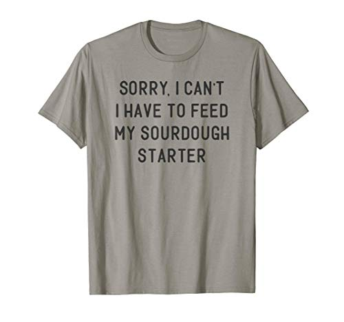 Funny Sourdough Feed My Starter Bread Baker Quote Saying T-Shirt