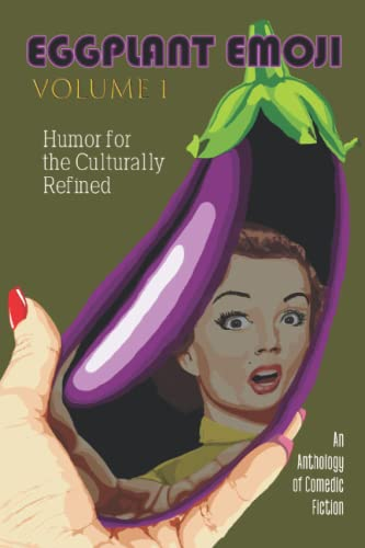 Compare Textbook Prices for Eggplant Emoji: Volume 1: Humor for the Culturally Refined  ISBN 9798497727586 by Martin, James P.W.,Wyvern, Scarlet,McCreavy, Will,Pale, Matthew,McBiggs, Jack,Jackson, Marv,Twerking, Heather,Eden, Florence,Buffalo, Unstoppable,Paganini, Prudence