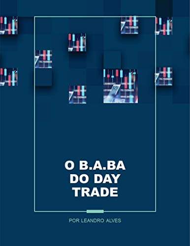 O B.A.BA do Trader: O passo a passo para operar Day Trade na Bolsa de Valores (Portuguese Edition)