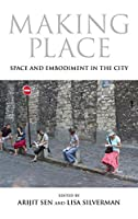Making Place: Space and Embodiment in the City (21st Century Studies)