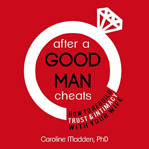 After a Good Man Cheats     How to Rebuild Trust & Intimacy with Your Wife              By:                                                                                                                                 Caroline Madden PhD                               Narrated by:                                                                                                                                 Cathi Colas                      Length: 2 hrs and 55 mins     Not rated yet     Overall 0.0