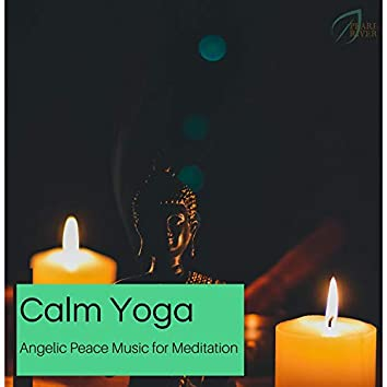 Calm Yoga - Angelic Peace Music For Meditation