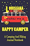 Louisiana Makes Me A Happy Camper: A Camping And Hiking Journal Notebook For Recording Campsite and Hiking Information Open Format Suitable For Travel ... Field Notes. 114 pages 6 by 9 Convenient Size