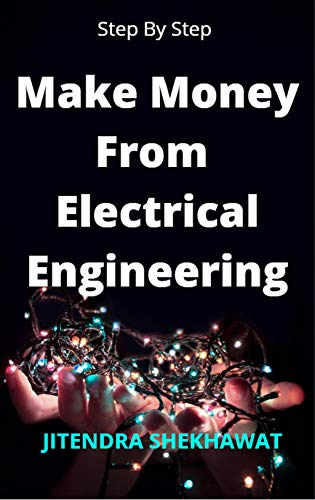 1100+ Ways To Make Money From Electrical Engineering: Complete Course
