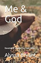 Me & God: Devotional Journal for your Relationship with God that focuses on His Living Word that still rings true yesterday, today, and forever!