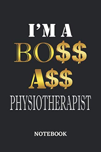 I'm A Boss Ass Physiotherapist Notebook: 6x9 inches - 110 dotgrid pages • Greatest Passionate working Job Journal • Gift, Present Idea