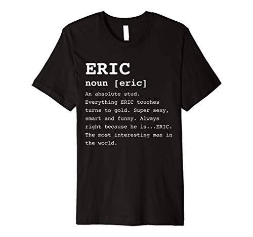 Mens Funny Eric Shirt for Men Named Eric T-Shirt