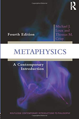 Compare Textbook Prices for Metaphysics: A Contemporary Introduction Routledge Contemporary Introductions to Philosophy 4 Edition ISBN 9781138639348 by Loux, Michael J.,Crisp, Thomas M.