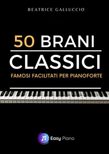50 Brani Classici: Famosi Facilitati per Pianoforte
