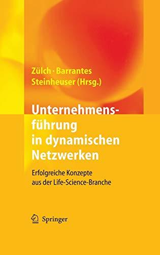 Unternehmensführung in dynamischen Netzwerken: Erfolgreiche Konzepte aus der Life-Science-Branche