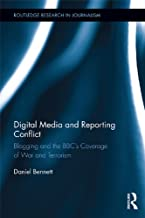 Digital Media and Reporting Conflict: Blogging and the BBC's Coverage of War and Terrorism (Routledge Research in Journalism Book 6)