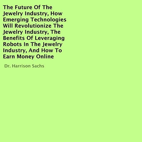 The Future of the Jewelry Industry, How Emerging Technologies Will Revolutionize the Jewelry Industry, the Benefits of Leveraging Robots in the Jewelry Industry, and How to Earn Money Online Titelbild