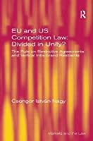 EU and US Competition Law: Divided in Unity?: The Rule on Restrictive Agreements and Vertical Intra-brand Restraints (Markets and the Law) by Csongor Istvan Nagy(2013-01-09)