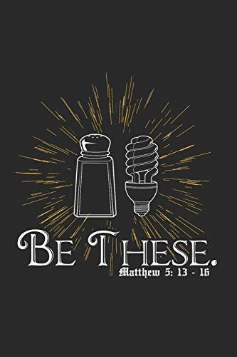 Notizbuch Linien Be These. Matthew 5: 13-16: 6 x 9 Zoll (ca. DIN A5) I 120 Seiten liniertes Papier I Gleichnis vom Salz und vom Licht I Matthäus 5,13-16 I Bibel I Neues Testament