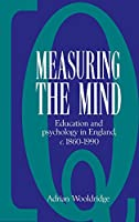 Measuring the Mind: Education and Psychology in England c.1860–c.1990