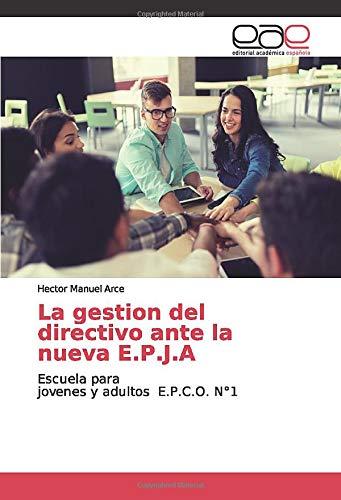 La gestion del directivo ante la nueva E.P.J.A: Escuela para jovenes y adultos E.P.C.O. N°1
