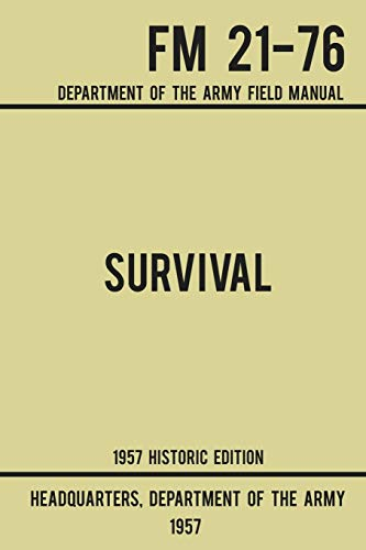 Compare Textbook Prices for Survival - Army FM 21-76 1957 Historic Edition: Department Of The Army Field Manual Military Outdoors Skills Series Historic ed. Edition ISBN 9781643890173 by US Department of the Army