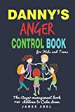 Danny's Anger Control Book for Kids and Teens: The Anger Management Book For Children to Calm down