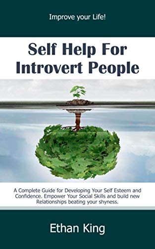 Self Help for Introvert People: Improve Your Life! A Complete Guide for Developing Your Self Esteem and Confidence. Empower Your Social Skills and Build ... Beating Your Shyness (English Edition)