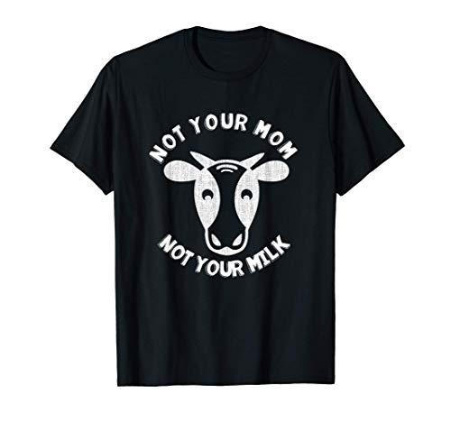 Not Your Mom Not Your Milk, mensaje vegano Camiseta