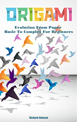 Origami Evolution From Paper - Basic To Complex For Beginners (English Edition)