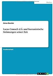 Lucas Cranach d.Ä. und humanistische Strömungen seiner Zeit (German Edition)