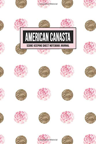 American Canasta Score Keeping Sheet Notebook Journal: Perfect Scoring Keeper Guide | Includes Number Values With 3 Blank Columns for Players or Teams (Gold Glitter & Rose Dots)