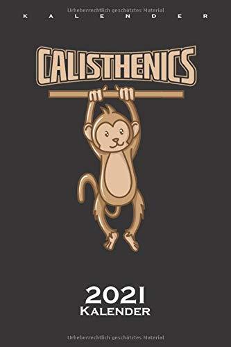Calisthenics Affe an Klimmzugstange Kalender 2021: Jahreskalender für Fitness-Enthusiasten und alle die den Street-Workout-Sport rund um Eigengewichtsübungen lieben