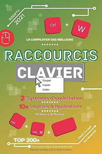 La compilation des meilleurs Raccourcis clavier AZERTY | 2021: 2 Systèmes d'exploitation | 10+ Logiciels & Applications | Astuces & Bonus | Petit ... 200+ | Pour particuliers et professionnels
