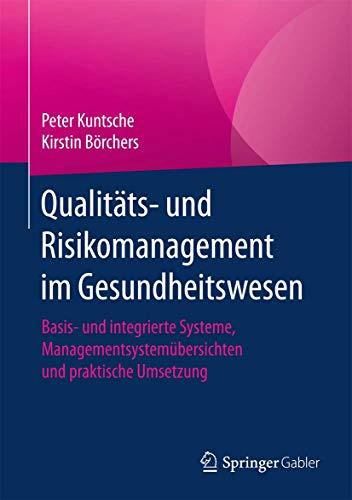 Qualitäts- und Risikomanagement im Gesundheitswesen: Basis- und integrierte Systeme, Managementsystemübersichten und praktische Umsetzung