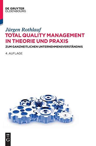 Total Quality Management in Theorie und Praxis: Zum ganzheitlichen Unternehmensverständnis
