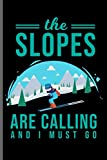 The Slopes are calling and i must go: Winter Sports Snowboarding,Skiing notebooks gift (6'x9') Dot Grid notebook to write in