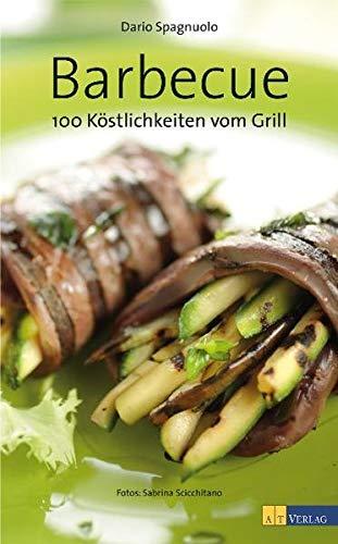 Barbecue: 100 mediterrane Köstlichkeiten vom Grill: 100 Köstlichkeiten vom Grill