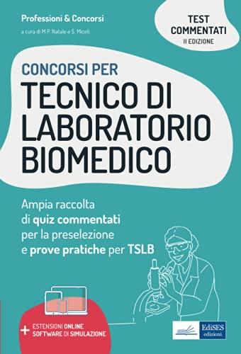 Concorsi Tecnico di laboratorio biomedico: Ampia raccolta di quiz commentati per la preselezione e prove pratiche per TSLB