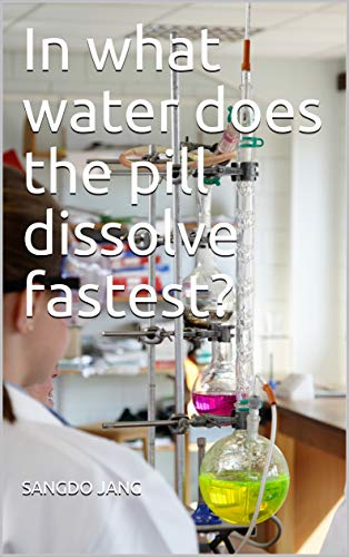In what water does the pill dissolve fastest? (English Edition)