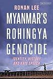 Myanmar's Rohingya Genocide: Identity, History and Hate Speech