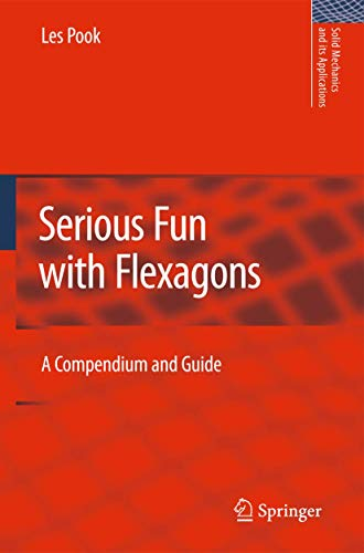 Serious Fun with Flexagons: A Compendium and Guide (Solid Mechanics and Its Applications (164), Band 164)