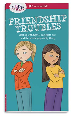 A Smart Girl's Guide: Friendship Troubles (Revised): Dealing with fights, being left out & the whole popularity thing (Smart Girl's Guide To...)