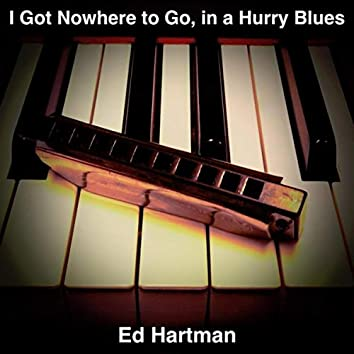 I Got Nowhere to Go, In a Hurry Blues