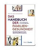 Das Handbuch der Familiengesundheit: Das Nachschlagewerk für mehr digitale Gesundheitskompetenz