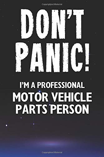 Don't Panic! I'm A Professional Motor Vehicle Parts Person: Customized 100 Page Lined Notebook Journal Gift For A Busy Motor Vehicle Parts Person : Far Better Than A Throw Away Greeting Card.